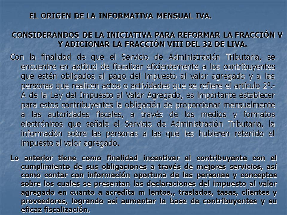 EL ORIGEN DE LA INFORMATIVA MENSUAL IVA. CONSIDERANDOS DE LA INICIATIVA PARA REFORMAR LA FRACCIÓN V Y ADICIONAR LA FRACCIÓN VIII DEL 32 DE LIVA. Con l
