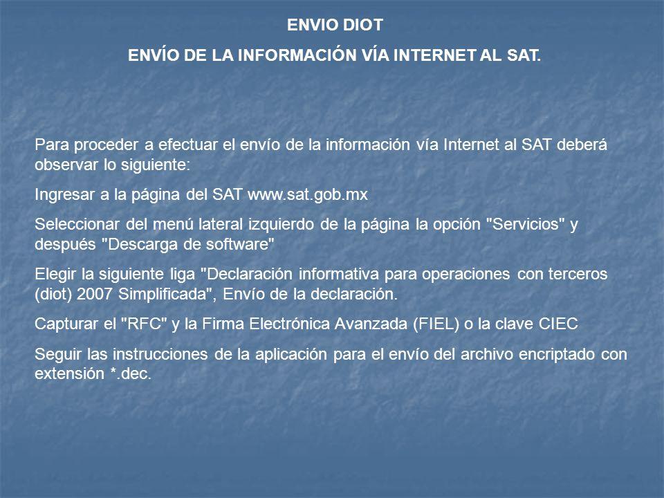 ENVIO DIOT ENVÍO DE LA INFORMACIÓN VÍA INTERNET AL SAT. Para proceder a efectuar el envío de la información vía Internet al SAT deberá observar lo sig