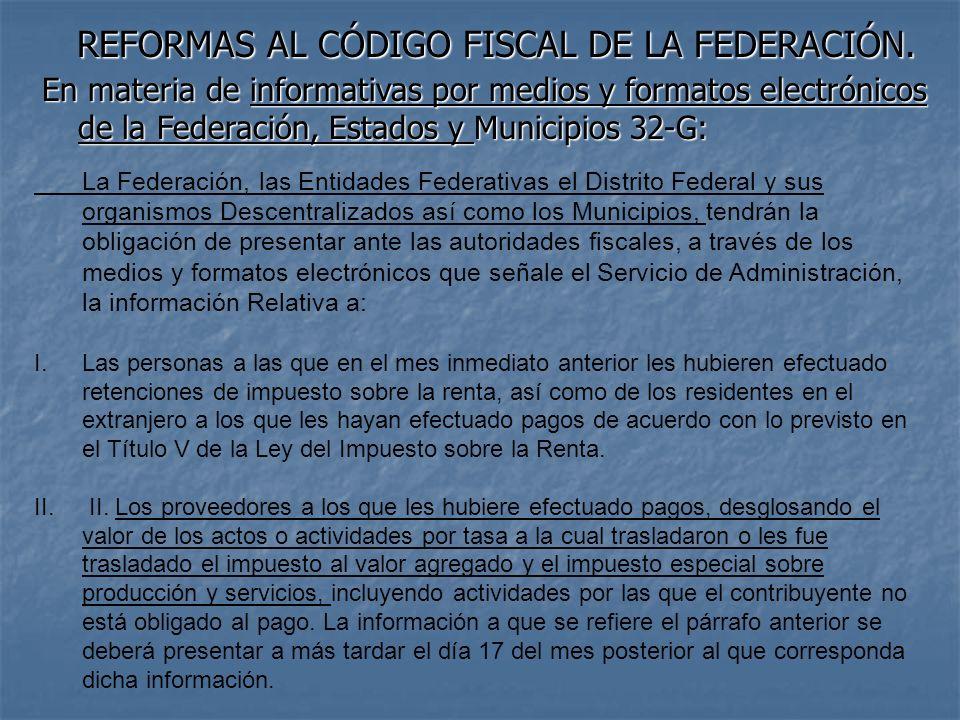 REFORMAS AL CÓDIGO FISCAL DE LA FEDERACIÓN. En materia de informativas por medios y formatos electrónicos de la Federación, Estados y Municipios 32-G: