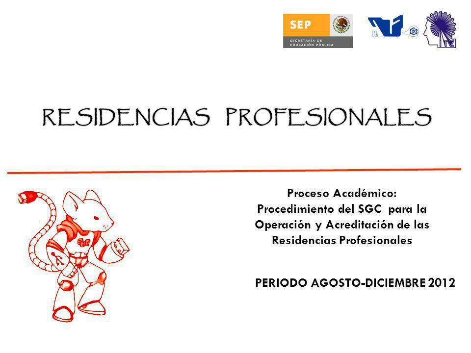 Proceso Académico: Procedimiento del SGC para la Operación y Acreditación de las Residencias Profesionales PERIODO AGOSTO-DICIEMBRE 2012