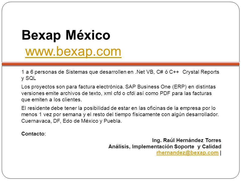 Bexap México www.bexap.com www.bexap.com 1 a 6 personas de Sistemas que desarrollen en.Net VB, C# ó C++ Crystal Reports y SQL Los proyectos son para f