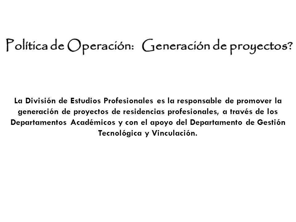 La División de Estudios Profesionales es la responsable de promover la generación de proyectos de residencias profesionales, a través de los Departame