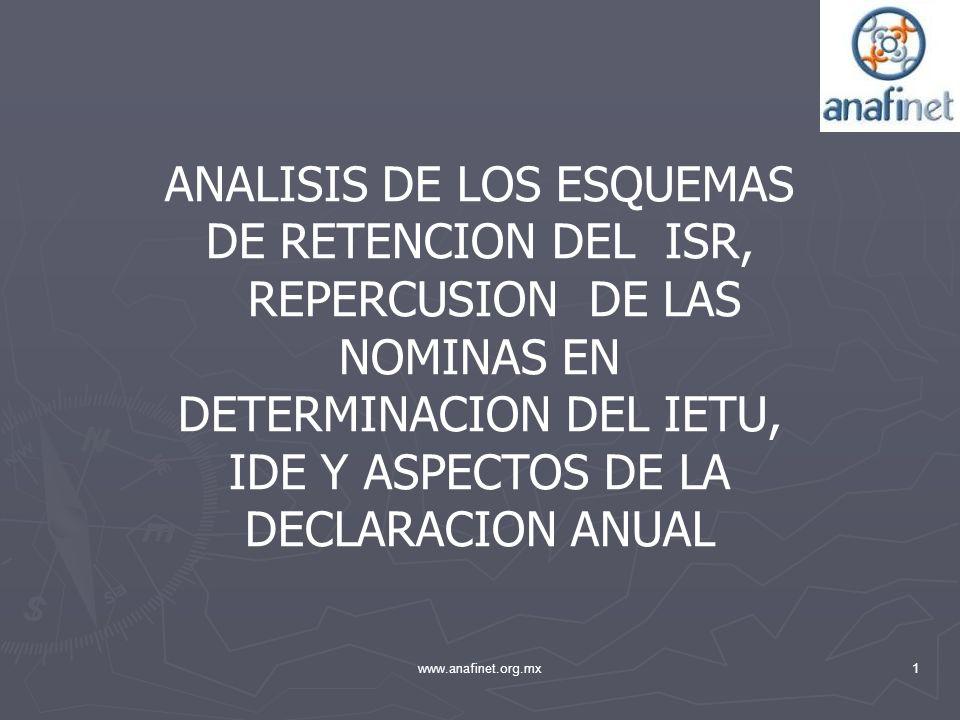 1www.anafinet.org.mx ANALISIS DE LOS ESQUEMAS DE RETENCION DEL ISR, REPERCUSION DE LAS NOMINAS EN DETERMINACION DEL IETU, IDE Y ASPECTOS DE LA DECLARA