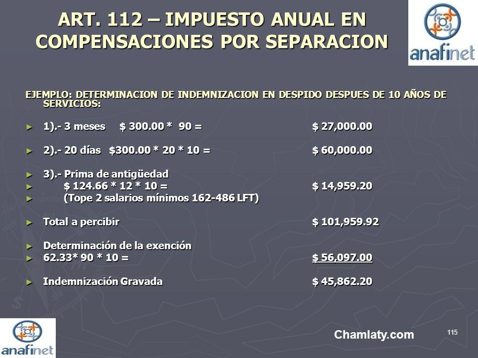 115 ART. 112 – IMPUESTO ANUAL EN COMPENSACIONES POR SEPARACION EJEMPLO: DETERMINACION DE INDEMNIZACION EN DESPIDO DESPUES DE 10 AÑOS DE SERVICIOS: 1).