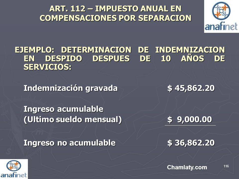 116 ART. 112 – IMPUESTO ANUAL EN COMPENSACIONES POR SEPARACION EJEMPLO: DETERMINACION DE INDEMNIZACION EN DESPIDO DESPUES DE 10 AÑOS DE SERVICIOS: Ind