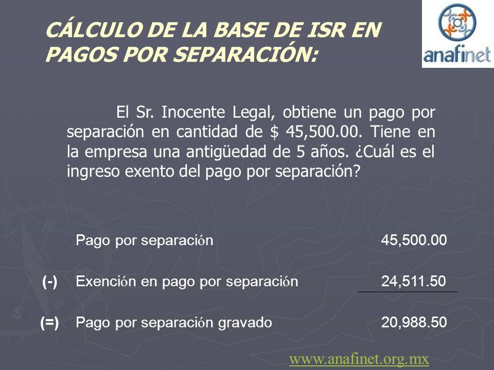 El Sr. Inocente Legal, obtiene un pago por separación en cantidad de $ 45,500.00. Tiene en la empresa una antigüedad de 5 años. ¿Cuál es el ingreso ex