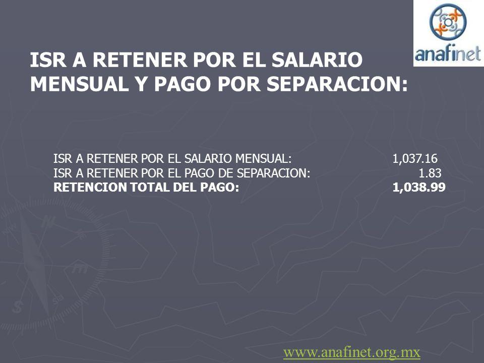 ISR A RETENER POR EL SALARIO MENSUAL Y PAGO POR SEPARACION: ISR A RETENER POR EL SALARIO MENSUAL: 1,037.16 ISR A RETENER POR EL PAGO DE SEPARACION: 1.