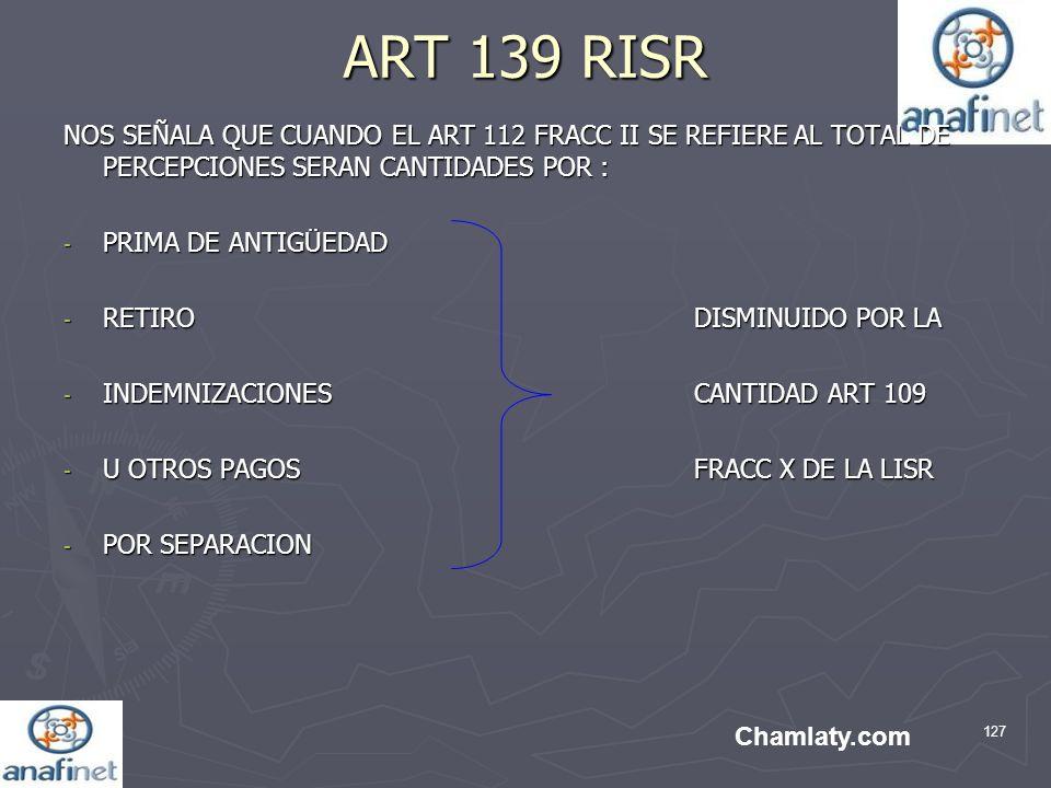 127 ART 139 RISR NOS SEÑALA QUE CUANDO EL ART 112 FRACC II SE REFIERE AL TOTAL DE PERCEPCIONES SERAN CANTIDADES POR : - PRIMA DE ANTIGÜEDAD - RETIRO D