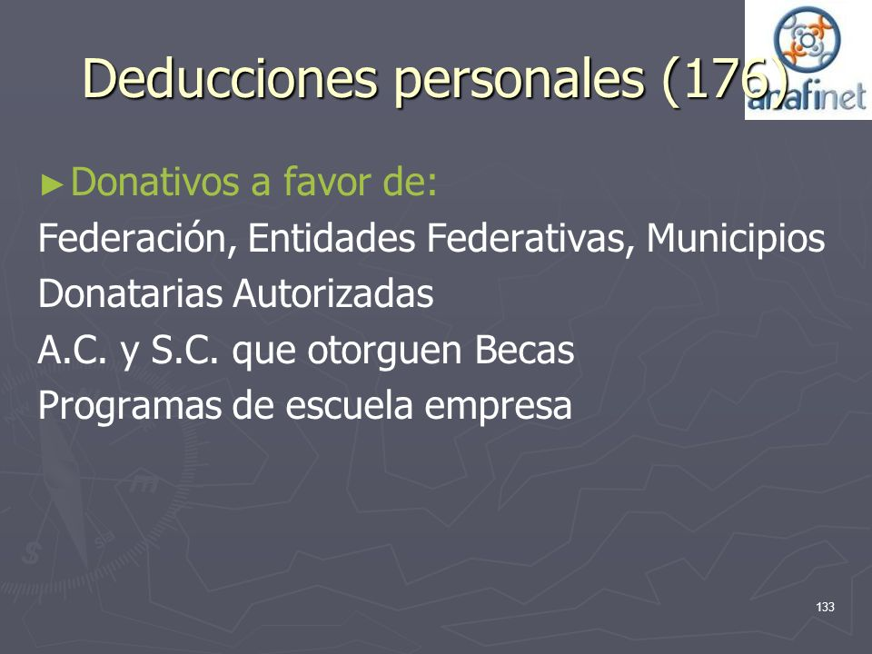 Deducciones personales (176) Donativos a favor de: Federación, Entidades Federativas, Municipios Donatarias Autorizadas A.C. y S.C. que otorguen Becas