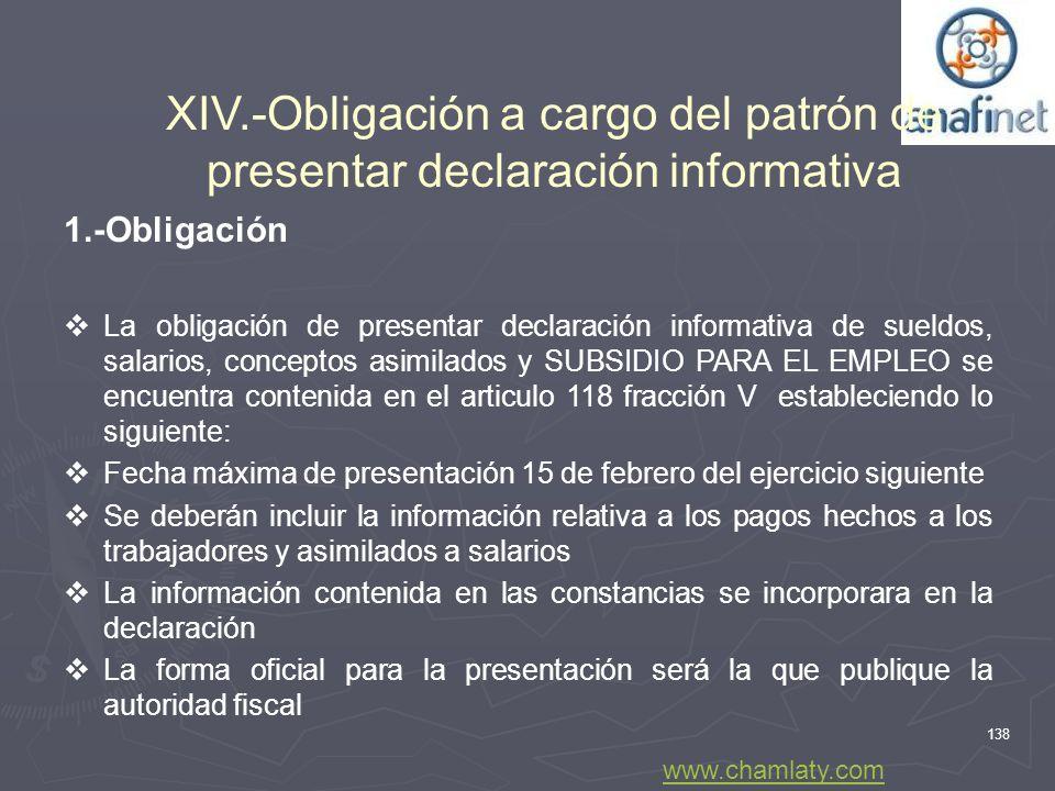138 XIV.-Obligación a cargo del patrón de presentar declaración informativa 1.-Obligación La obligación de presentar declaración informativa de sueldo