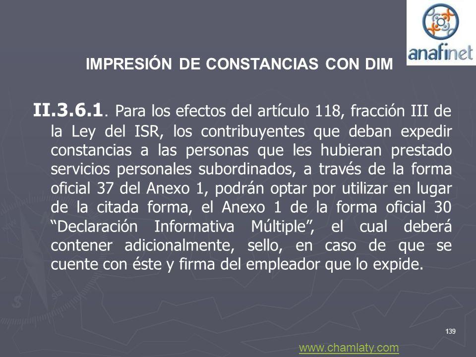 139 II.3.6.1. Para los efectos del artículo 118, fracción III de la Ley del ISR, los contribuyentes que deban expedir constancias a las personas que l