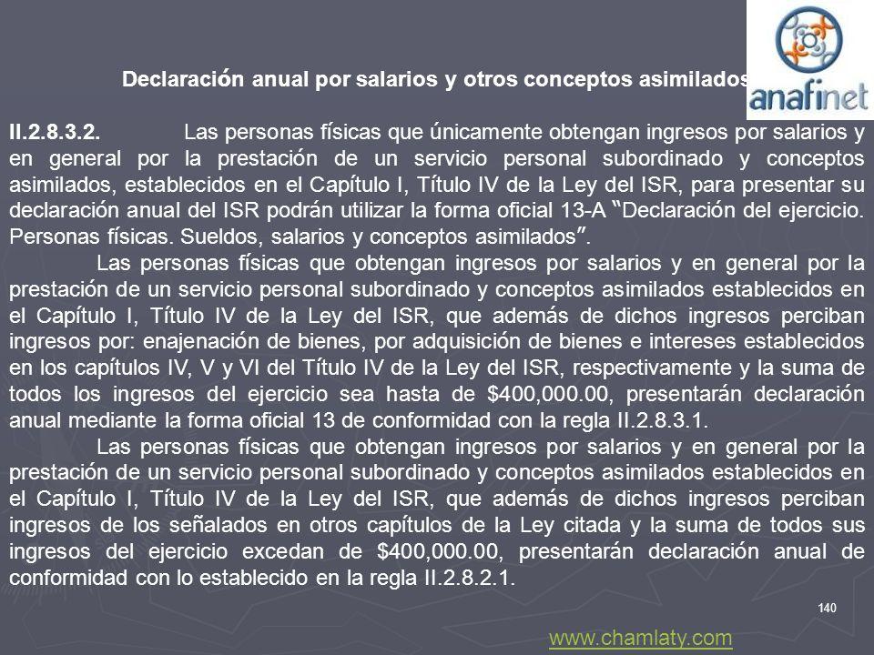 140 Declaraci ó n anual por salarios y otros conceptos asimilados II.2.8.3.2.Las personas f í sicas que ú nicamente obtengan ingresos por salarios y e