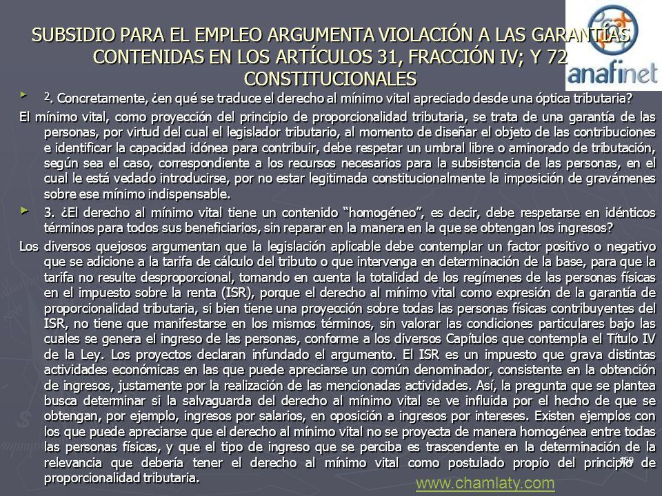SUBSIDIO PARA EL EMPLEO ARGUMENTA VIOLACIÓN A LAS GARANTÍAS CONTENIDAS EN LOS ARTÍCULOS 31, FRACCIÓN IV; Y 72 CONSTITUCIONALES 2. Concretamente, ¿en q