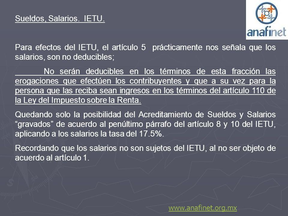 Sueldos, Salarios. IETU. Para efectos del IETU, el artículo 5 prácticamente nos señala que los salarios, son no deducibles; No serán deducibles en los