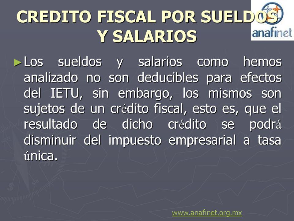 CREDITO FISCAL POR SUELDOS Y SALARIOS Los sueldos y salarios como hemos analizado no son deducibles para efectos del IETU, sin embargo, los mismos son