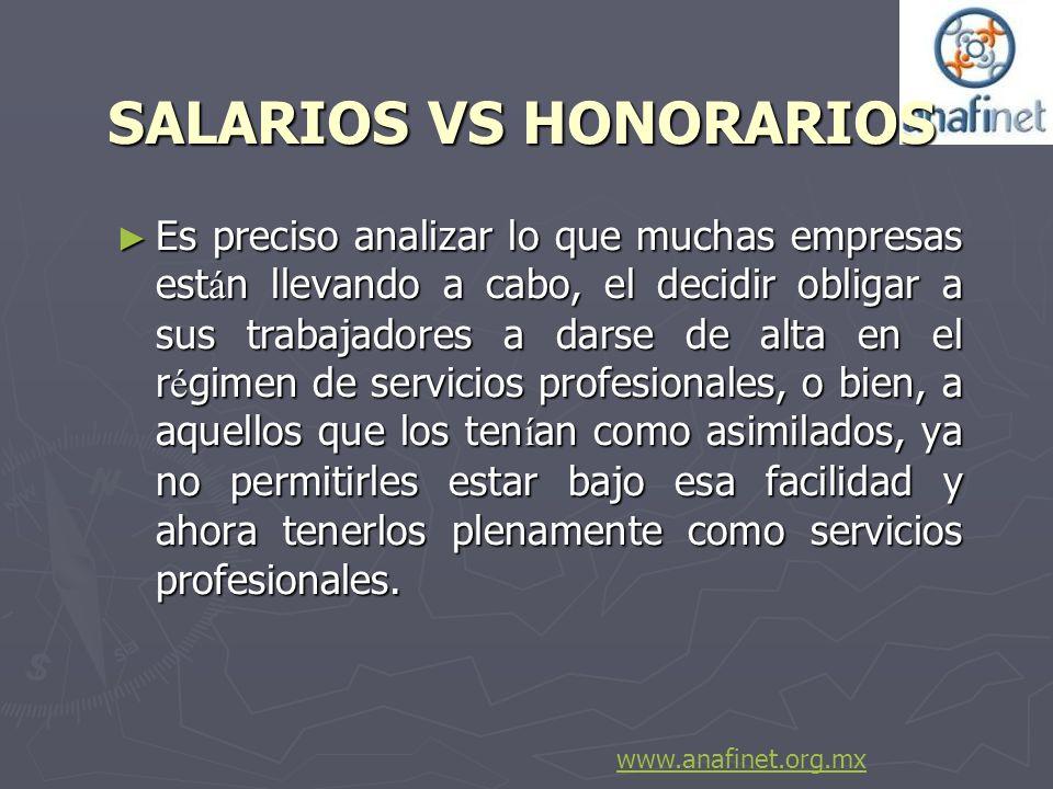 SALARIOS VS HONORARIOS Es preciso analizar lo que muchas empresas est á n llevando a cabo, el decidir obligar a sus trabajadores a darse de alta en el