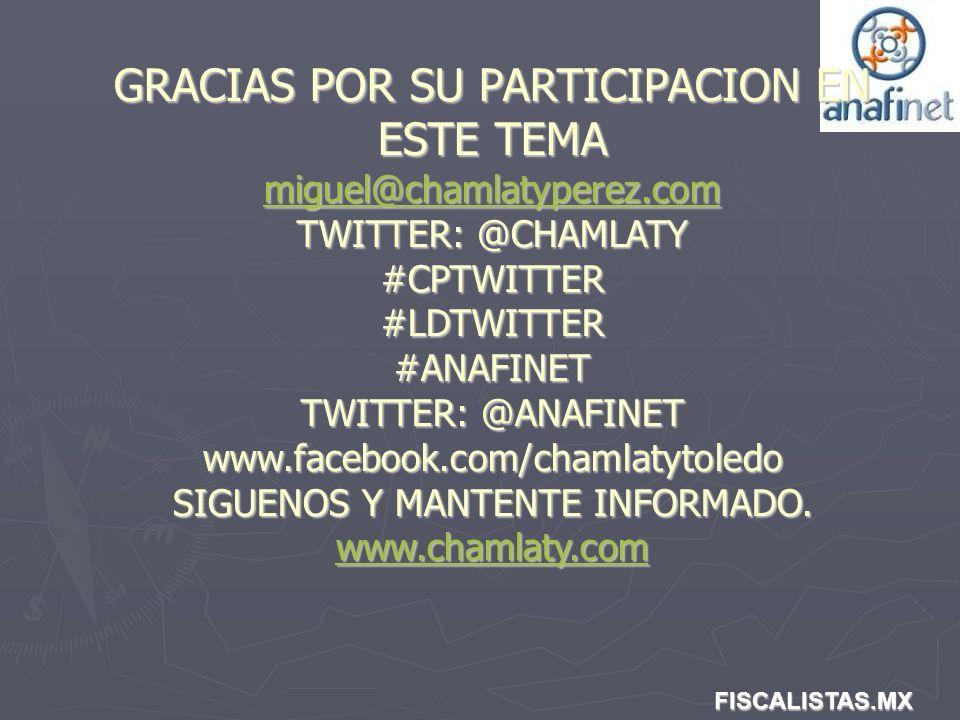 FISCALISTAS.MX GRACIAS POR SU PARTICIPACION EN ESTE TEMA miguel@chamlatyperez.com TWITTER: @CHAMLATY #CPTWITTER #LDTWITTER #ANAFINET TWITTER: @ANAFINE