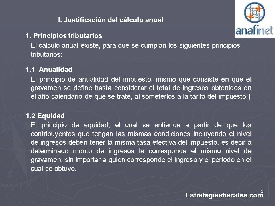 2 Estrategiasfiscales.com I. Justificación del cálculo anual 1. Principios tributarios El cálculo anual existe, para que se cumplan los siguientes pri