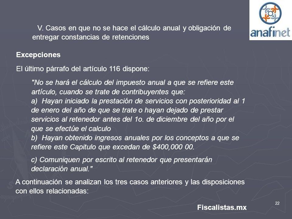 22 Fiscalistas.mx V. Casos en que no se hace el cálculo anual y obligación de entregar constancias de retenciones Excepciones El último párrafo del ar