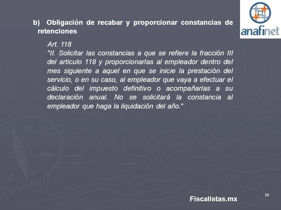 24 Fiscalistas.mx b) Obligación de recabar y proporcionar constancias de retenciones Art. 118