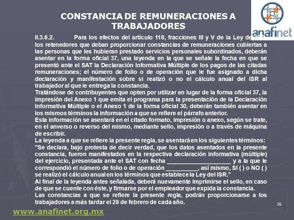26 II.3.6.2.Para los efectos del artículo 118, fracciones III y V de la Ley del ISR, los retenedores que deban proporcionar constancias de remuneracio