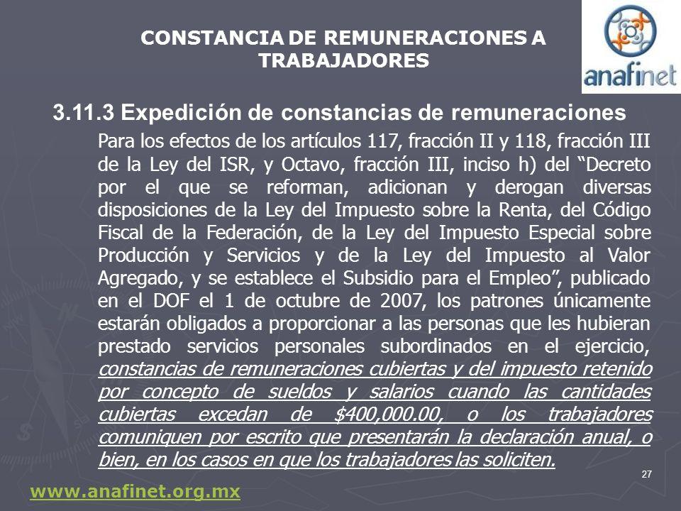 27 3.11.3 Expedición de constancias de remuneraciones Para los efectos de los artículos 117, fracción II y 118, fracción III de la Ley del ISR, y Octa