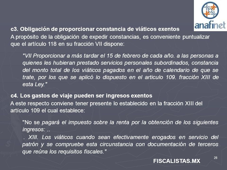 28 FISCALISTAS.MX c3. Obligación de proporcionar constancia de viáticos exentos A propósito de la obligación de expedir constancias, es conveniente pu
