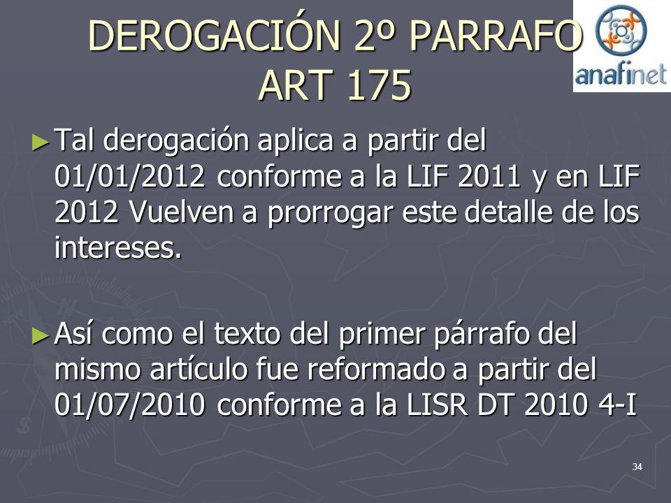DEROGACIÓN 2º PARRAFO ART 175 Tal derogación aplica a partir del 01/01/2012 conforme a la LIF 2011 y en LIF 2012 Vuelven a prorrogar este detalle de l