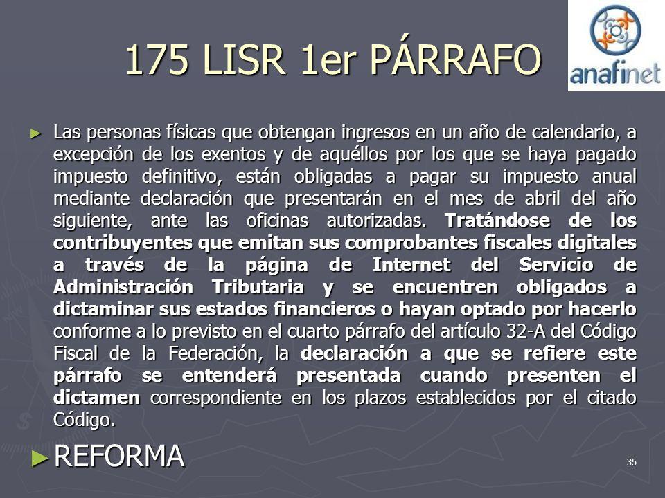 175 LISR 1er PÁRRAFO Las personas físicas que obtengan ingresos en un año de calendario, a excepción de los exentos y de aquéllos por los que se haya