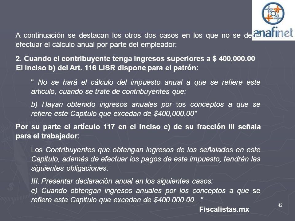 42 Fiscalistas.mx A continuación se destacan los otros dos casos en los que no se debe efectuar el cálculo anual por parte del empleador: 2. Cuando el