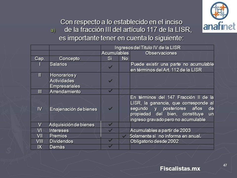 47 Con respecto a lo establecido en el inciso a) de la fracción III del artículo 117 de la LISR, es importante tener en cuenta lo siguiente: Ingresos