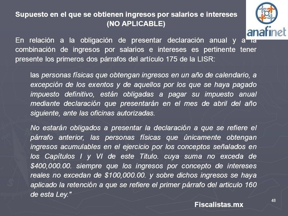 48 Fiscalistas.mx Supuesto en el que se obtienen ingresos por salarios e intereses (NO APLICABLE) En relación a la obligación de presentar declaración