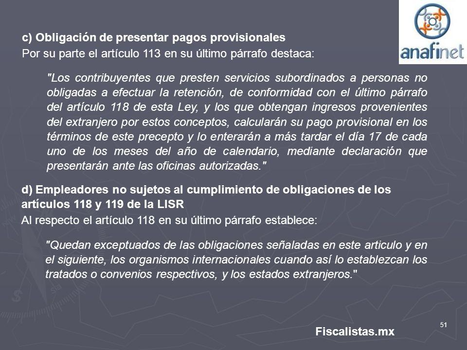 51 Fiscalistas.mx c) Obligación de presentar pagos provisionales Por su parte el artículo 113 en su último párrafo destaca: