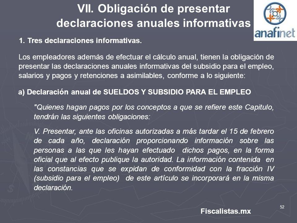 52 Fiscalistas.mx VII. Obligación de presentar declaraciones anuales informativas 1. Tres declaraciones informativas. Los empleadores además de efectu