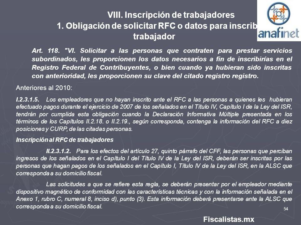 54 Fiscalistas.mx VIII. Inscripción de trabajadores 1. Obligación de solicitar RFC o datos para inscribir al trabajador Art. 118.