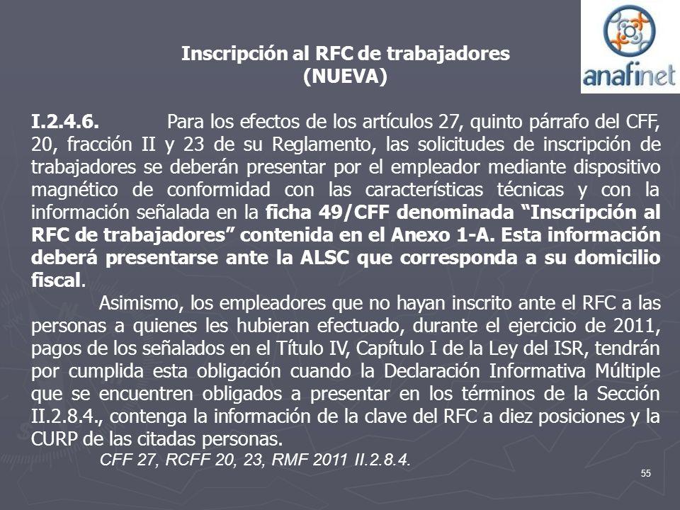 55 Inscripción al RFC de trabajadores (NUEVA) I.2.4.6.Para los efectos de los artículos 27, quinto párrafo del CFF, 20, fracción II y 23 de su Reglame