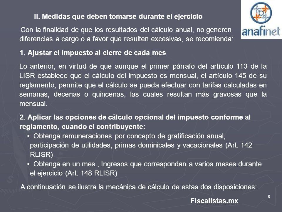 6 Fiscalistas.mx II. Medidas que deben tomarse durante el ejercicio Con la finalidad de que los resultados del cálculo anual, no generen diferencias a