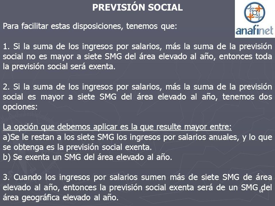 64 PREVISIÓN SOCIAL Para facilitar estas disposiciones, tenemos que: 1. Si la suma de los ingresos por salarios, más la suma de la previsión social no