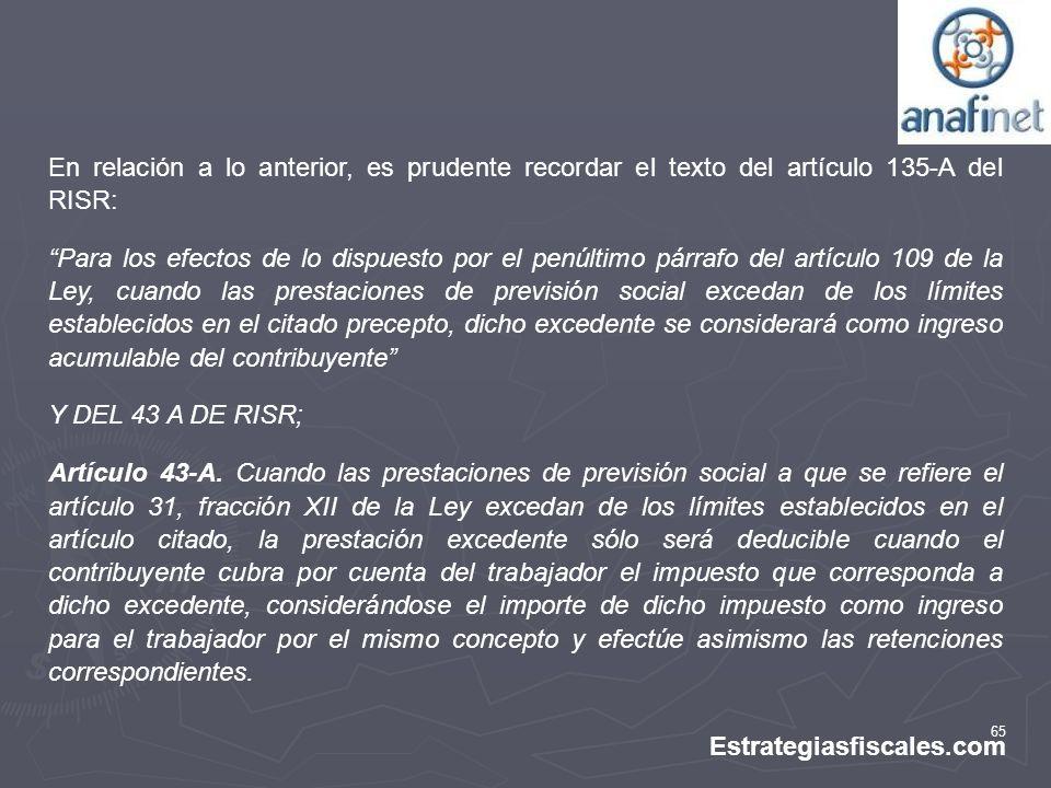 65 Estrategiasfiscales.com En relación a lo anterior, es prudente recordar el texto del artículo 135-A del RISR: Para los efectos de lo dispuesto por