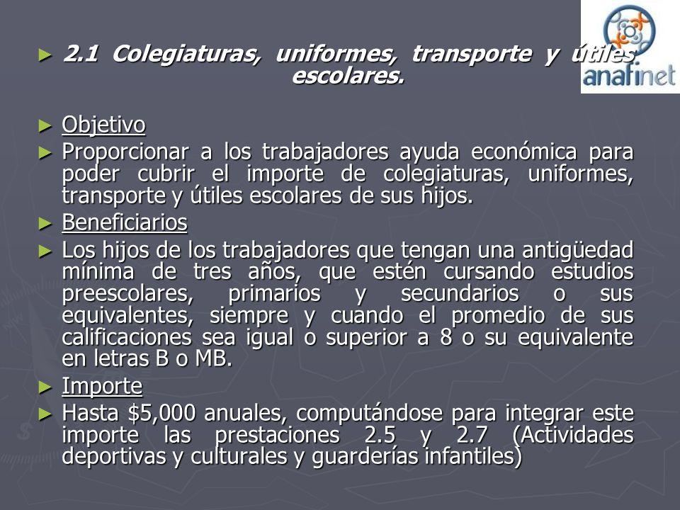 2.1 Colegiaturas, uniformes, transporte y útiles escolares. 2.1 Colegiaturas, uniformes, transporte y útiles escolares. Objetivo Objetivo Proporcionar