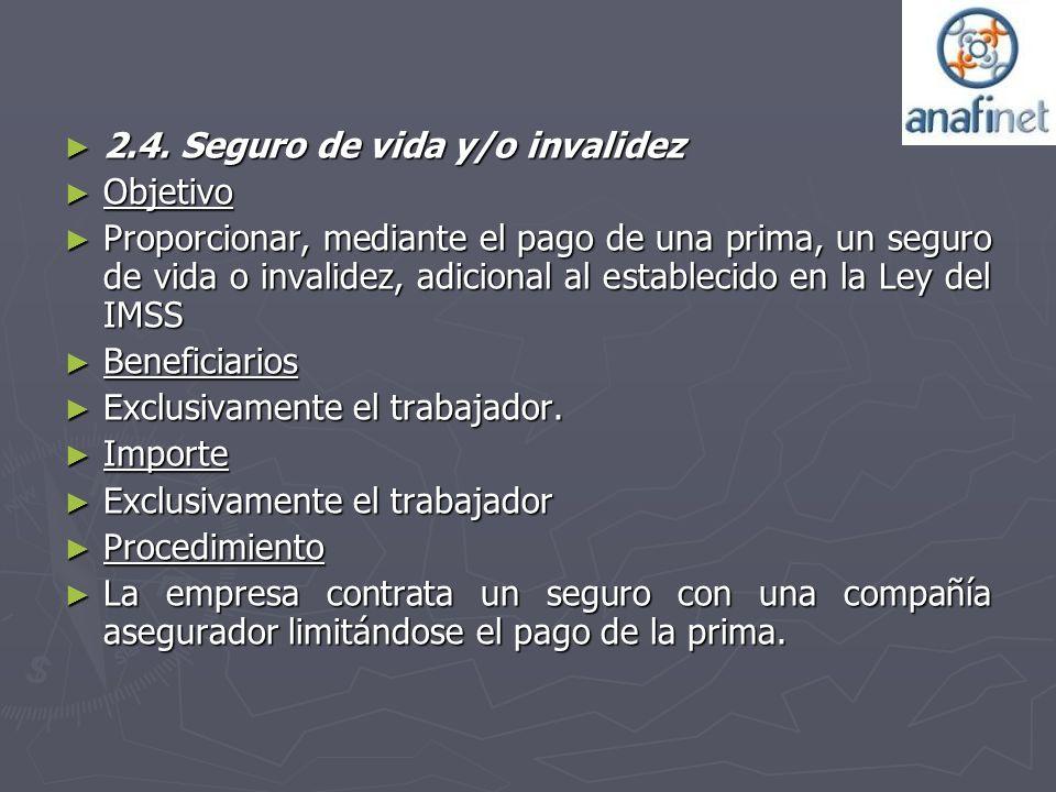 2.4. Seguro de vida y/o invalidez 2.4. Seguro de vida y/o invalidez Objetivo Objetivo Proporcionar, mediante el pago de una prima, un seguro de vida o