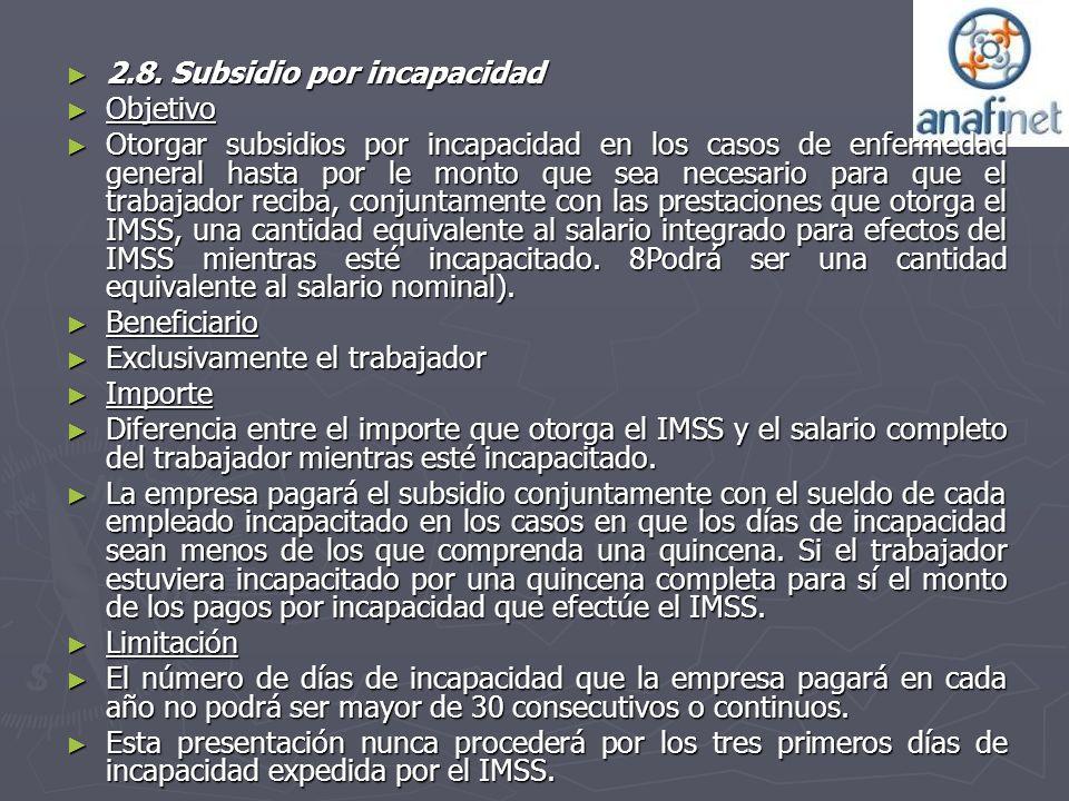 2.8. Subsidio por incapacidad 2.8. Subsidio por incapacidad Objetivo Objetivo Otorgar subsidios por incapacidad en los casos de enfermedad general has