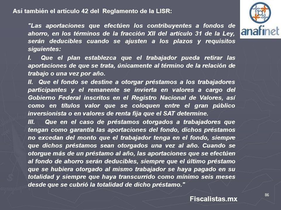86 Fiscalistas.mx Así también el artículo 42 del Reglamento de la LISR: