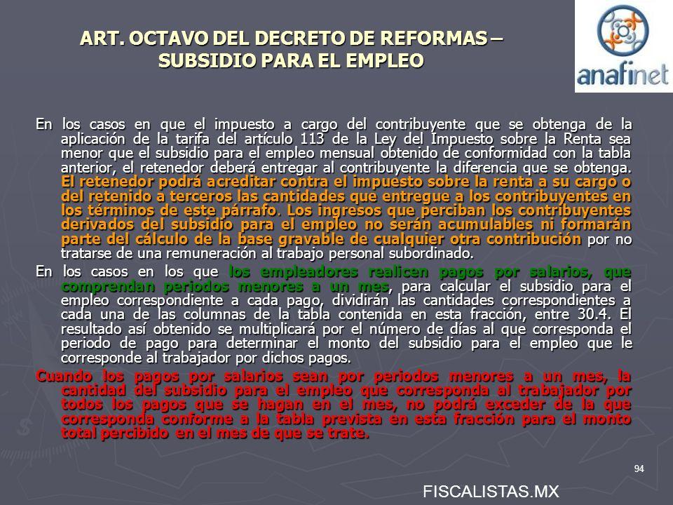 94 ART. OCTAVO DEL DECRETO DE REFORMAS – SUBSIDIO PARA EL EMPLEO En los casos en que el impuesto a cargo del contribuyente que se obtenga de la aplica