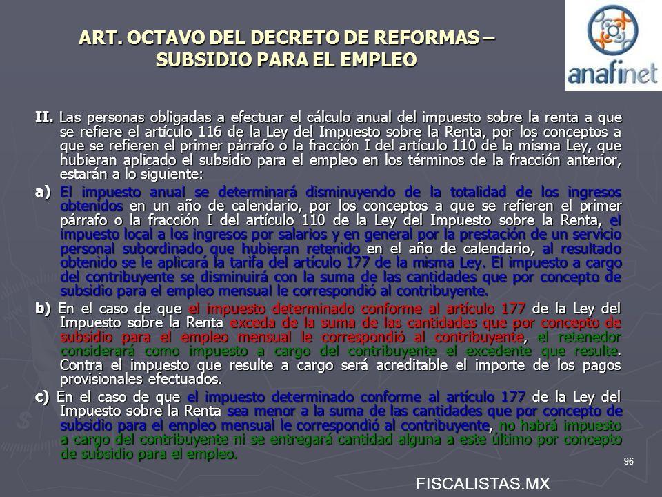 96 ART. OCTAVO DEL DECRETO DE REFORMAS – SUBSIDIO PARA EL EMPLEO II. Las personas obligadas a efectuar el cálculo anual del impuesto sobre la renta a