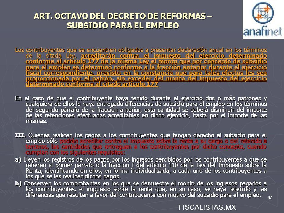 97 ART. OCTAVO DEL DECRETO DE REFORMAS – SUBSIDIO PARA EL EMPLEO Los contribuyentes que se encuentren obligados a presentar declaración anual en los t
