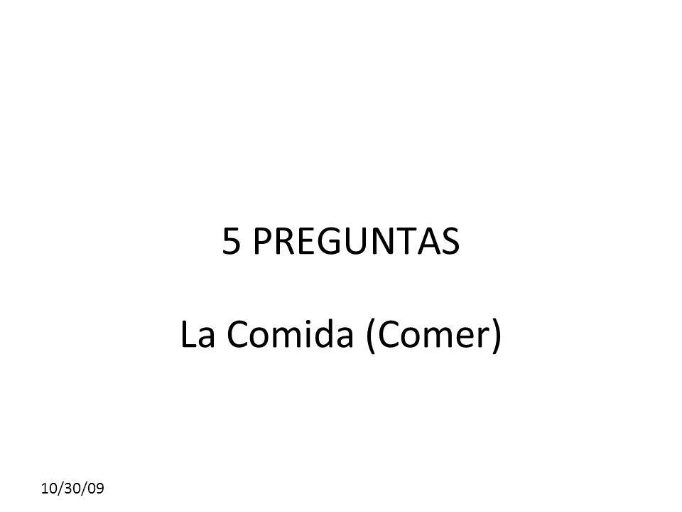 10/30/09 5 PREGUNTAS La Comida (Comer)
