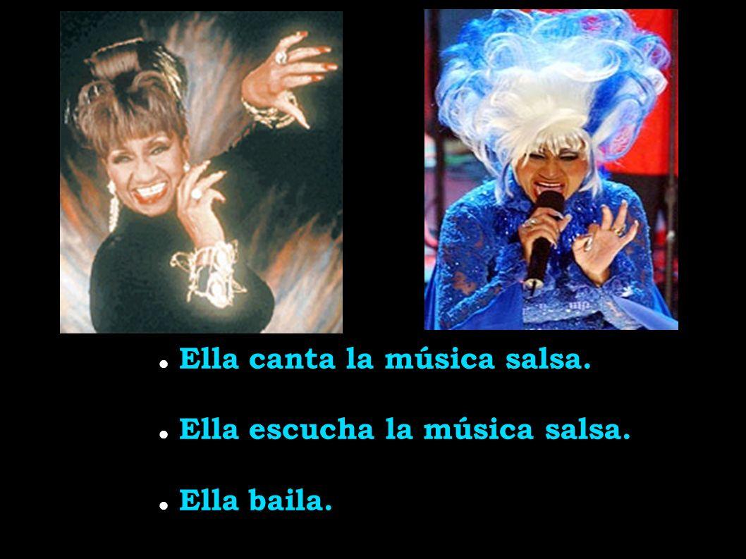 Ella canta la música salsa. Ella escucha la música salsa. Ella baila.