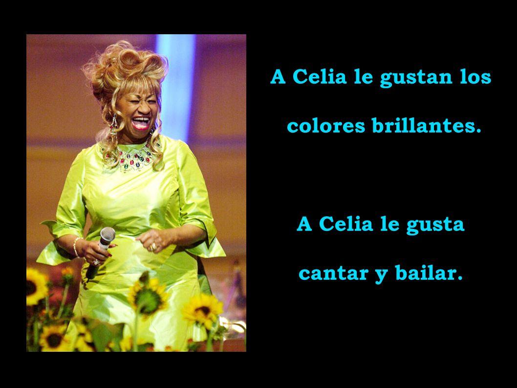 A Celia le gustan los colores brillantes. A Celia le gusta cantar y bailar.