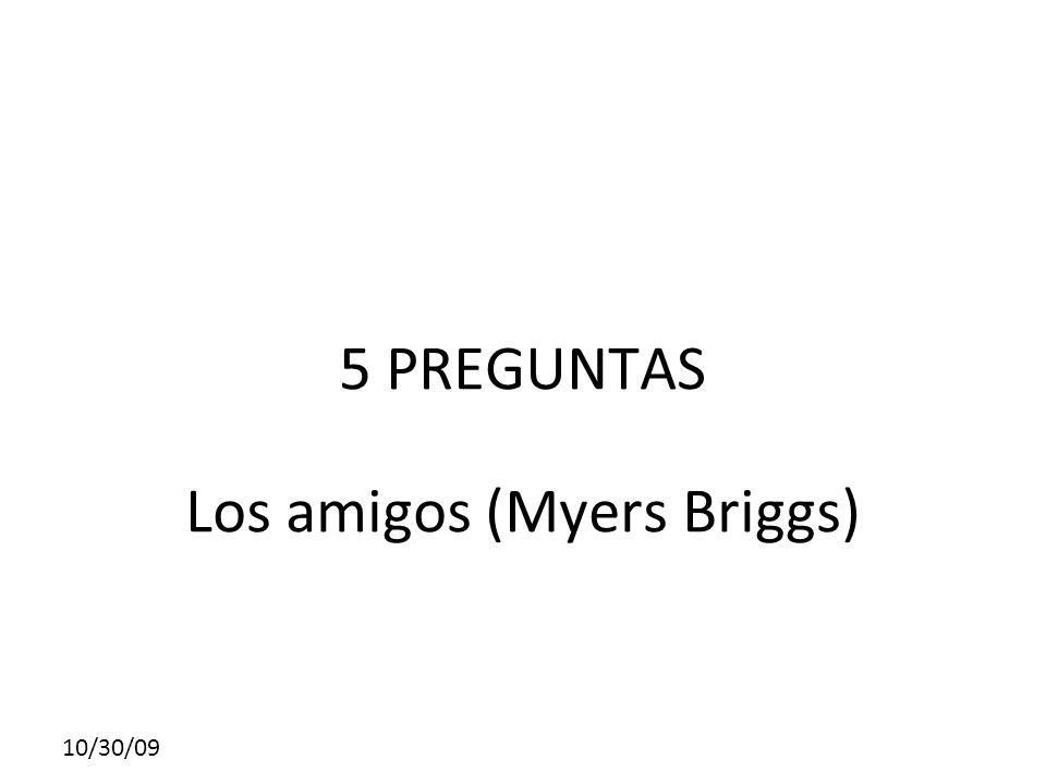 10/30/09 5 PREGUNTAS Los amigos (Myers Briggs)